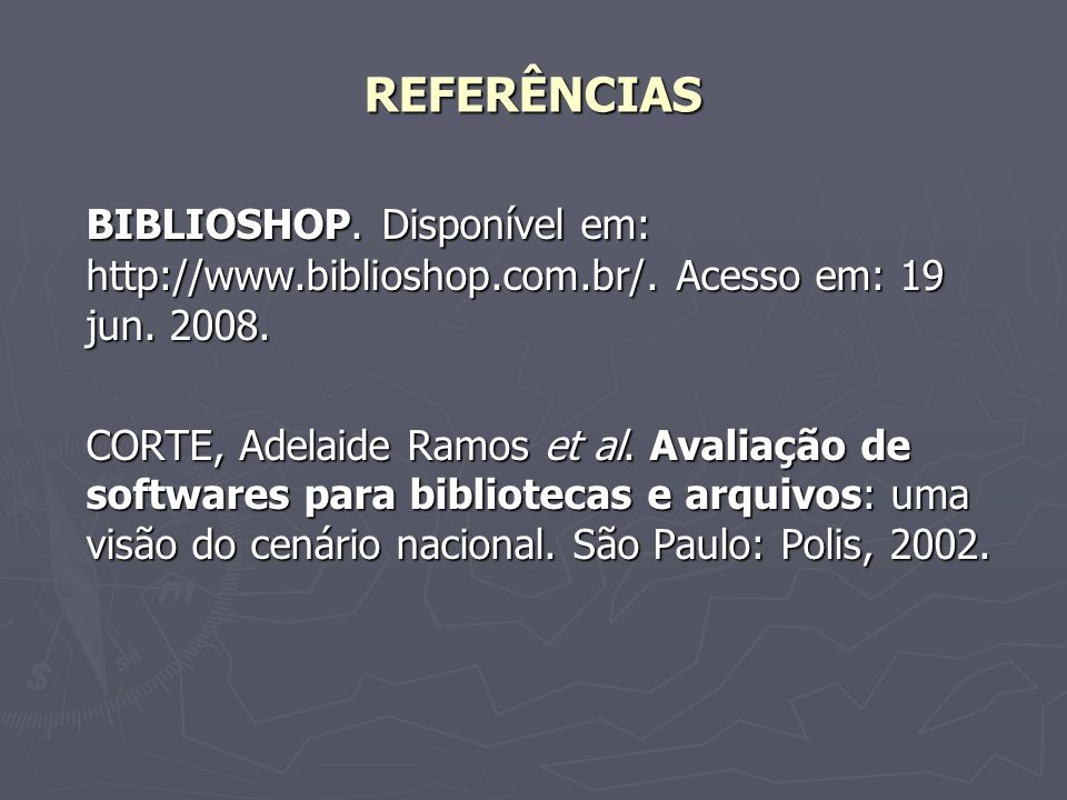 REFERÊNCIASBIBLIOSHOP. Disponível em: http://www.biblioshop.com.br/. Acesso em: 19 jun. 2008.