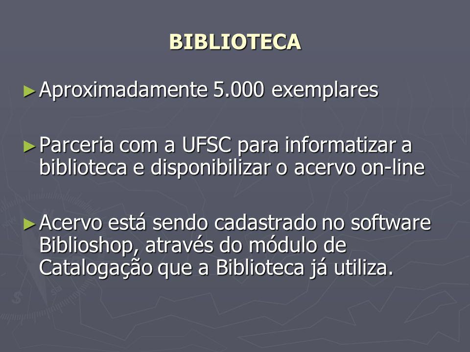 BIBLIOTECA Aproximadamente 5.000 exemplares. Parceria com a UFSC para informatizar a biblioteca e disponibilizar o acervo on-line.