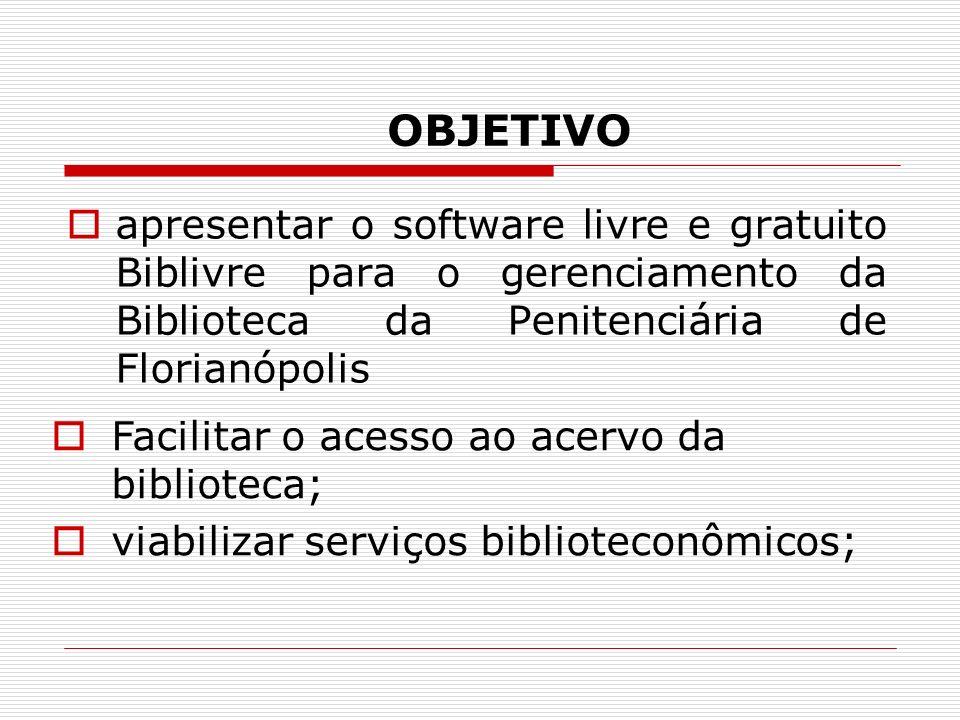 OBJETIVO apresentar o software livre e gratuito Biblivre para o gerenciamento da Biblioteca da Penitenciária de Florianópolis.