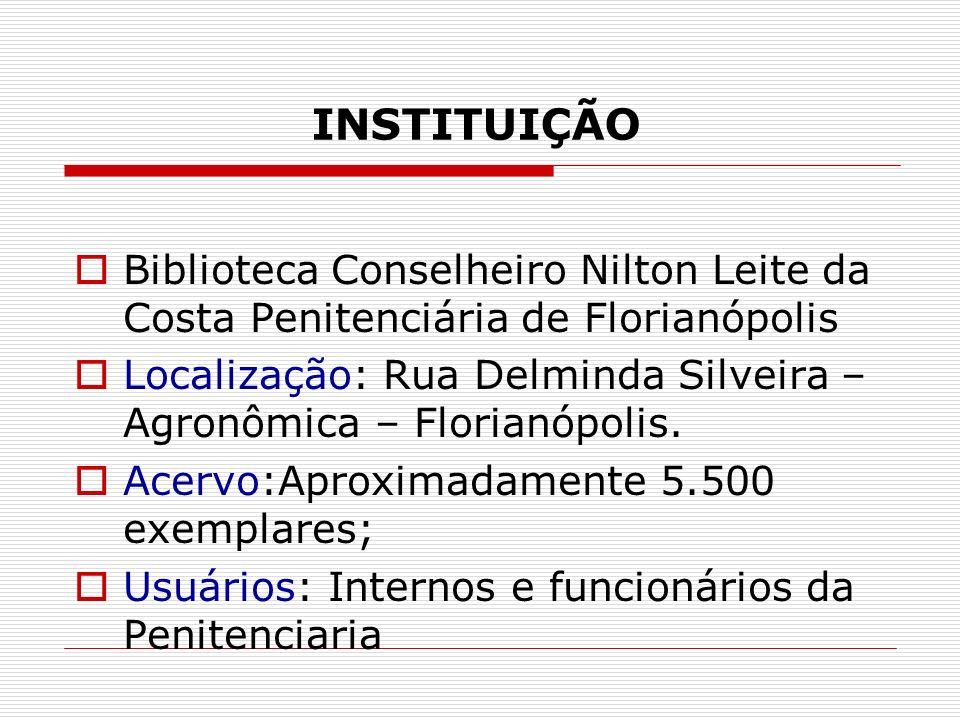 INSTITUIÇÃO Biblioteca Conselheiro Nilton Leite da Costa Penitenciária de Florianópolis.