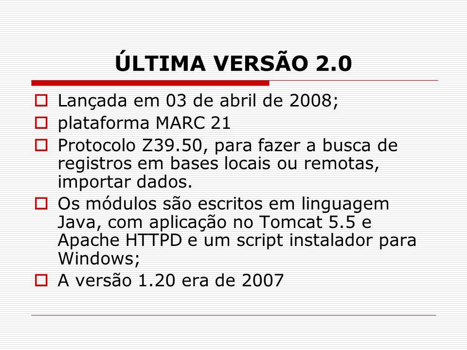 ÚLTIMA VERSÃO 2.0 Lançada em 03 de abril de 2008; plataforma MARC 21