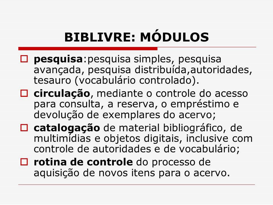 BIBLIVRE: MÓDULOS pesquisa:pesquisa simples, pesquisa avançada, pesquisa distribuída,autoridades, tesauro (vocabulário controlado).