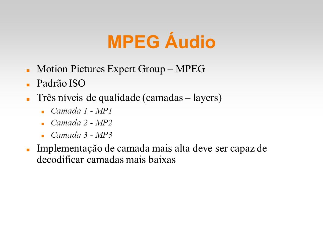 MPEG Áudio Motion Pictures Expert Group – MPEG Padrão ISO