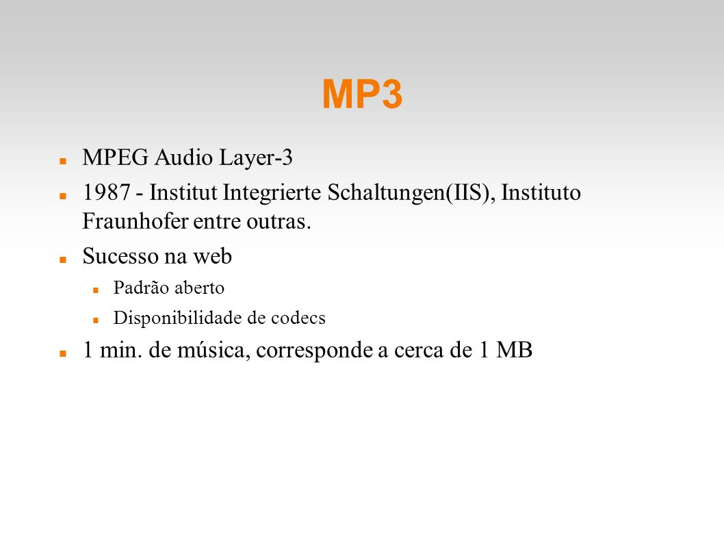 MP3 MPEG Audio Layer-3. 1987 - Institut Integrierte Schaltungen(IIS), Instituto Fraunhofer entre outras.
