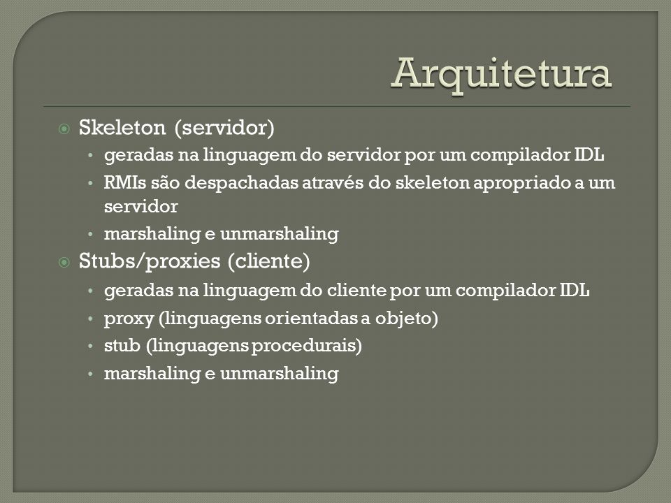 Arquitetura Skeleton (servidor) Stubs/proxies (cliente)
