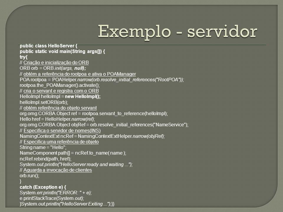 Exemplo - servidor public class HelloServer {