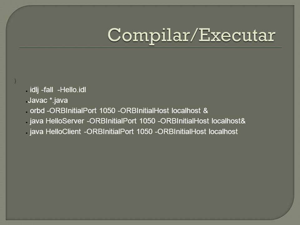 Compilar/Executar idlj -fall -Hello.idl Javac *.java