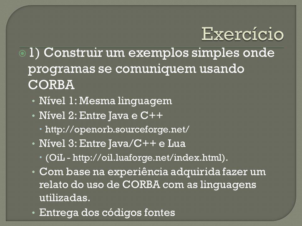 Exercício 1) Construir um exemplos simples onde programas se comuniquem usando CORBA. Nível 1: Mesma linguagem.