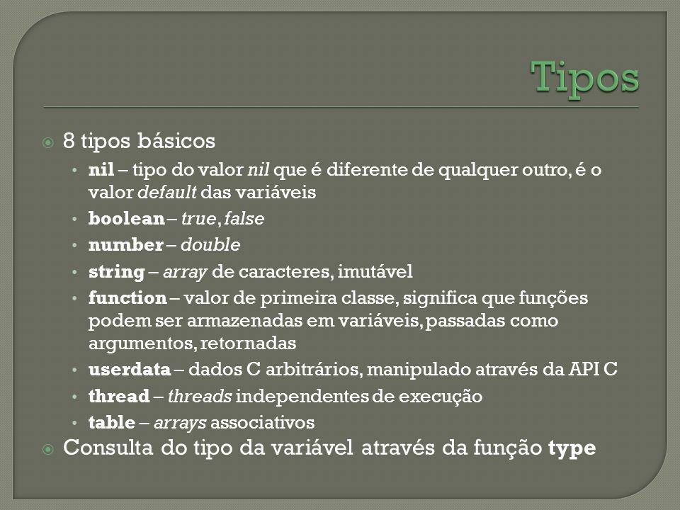 Tipos 8 tipos básicos. nil – tipo do valor nil que é diferente de qualquer outro, é o valor default das variáveis.