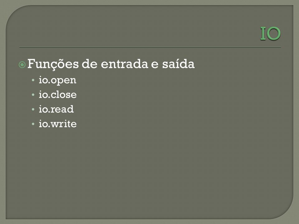IO Funções de entrada e saída io.open io.close io.read io.write