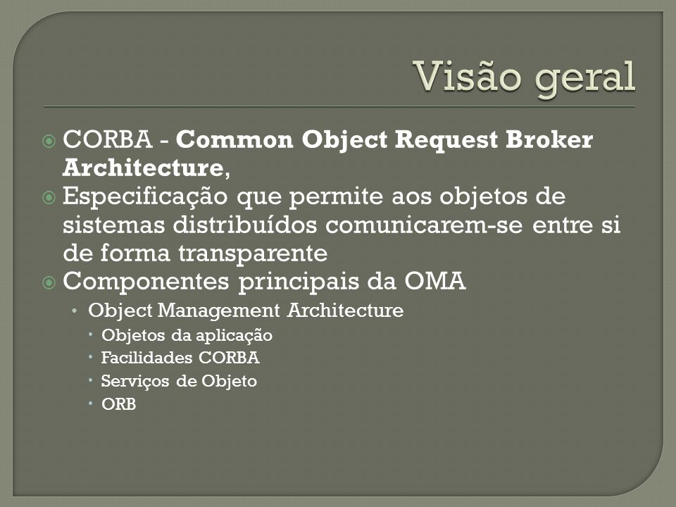 Visão geral CORBA - Common Object Request Broker Architecture,