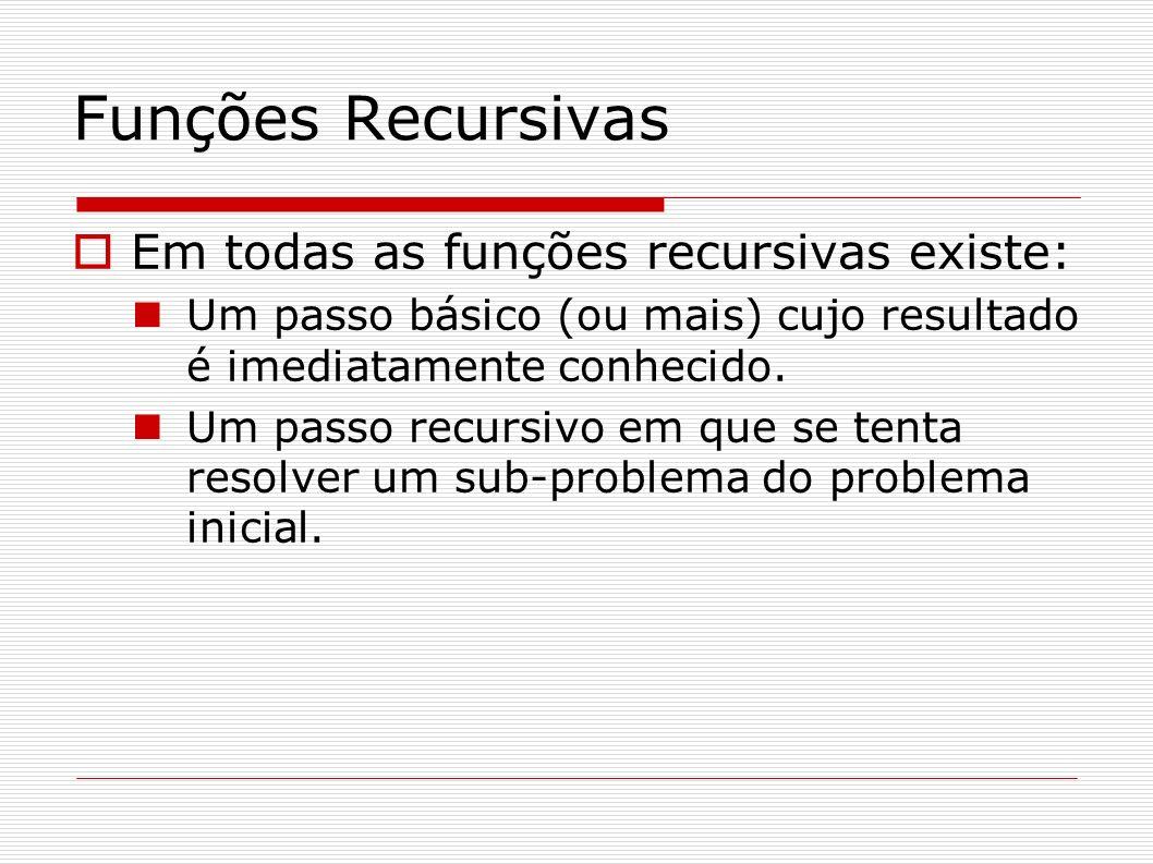 Funções Recursivas Em todas as funções recursivas existe: