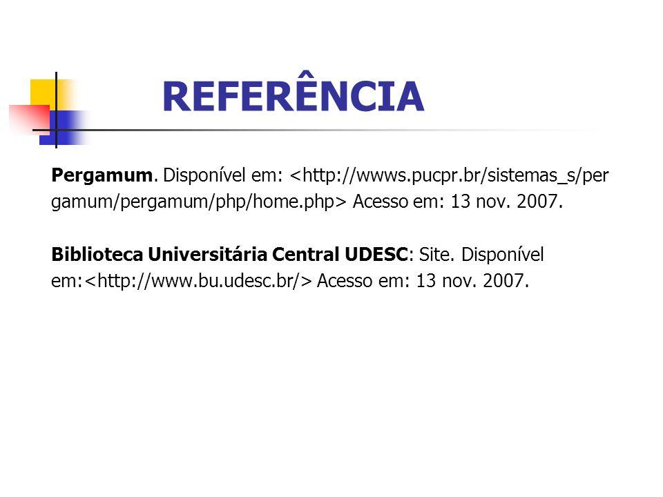 REFERÊNCIAPergamum. Disponível em: <http://wwws.pucpr.br/sistemas_s/per. gamum/pergamum/php/home.php> Acesso em: 13 nov. 2007.