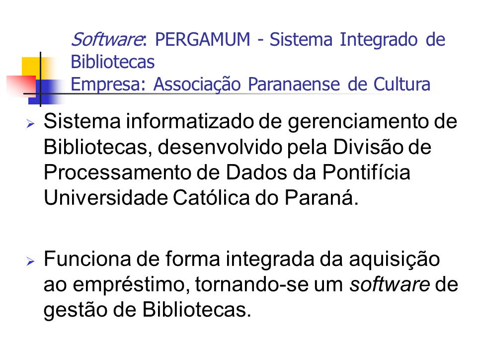 Software: PERGAMUM - Sistema Integrado de Bibliotecas Empresa: Associação Paranaense de Cultura