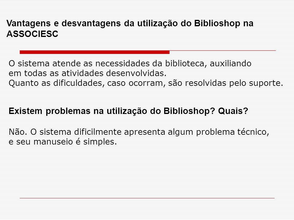 Vantagens e desvantagens da utilização do Biblioshop na ASSOCIESC