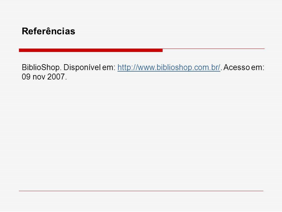 Referências BiblioShop. Disponível em: http://www.biblioshop.com.br/. Acesso em: 09 nov 2007.