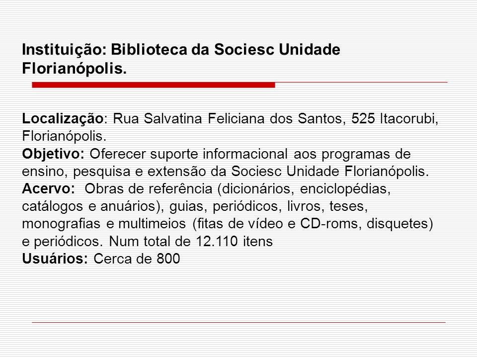 Instituição: Biblioteca da Sociesc Unidade Florianópolis.