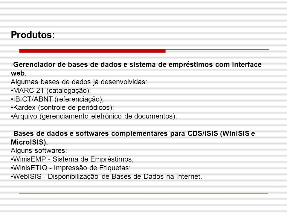 Produtos: Gerenciador de bases de dados e sistema de empréstimos com interface web. Algumas bases de dados já desenvolvidas: