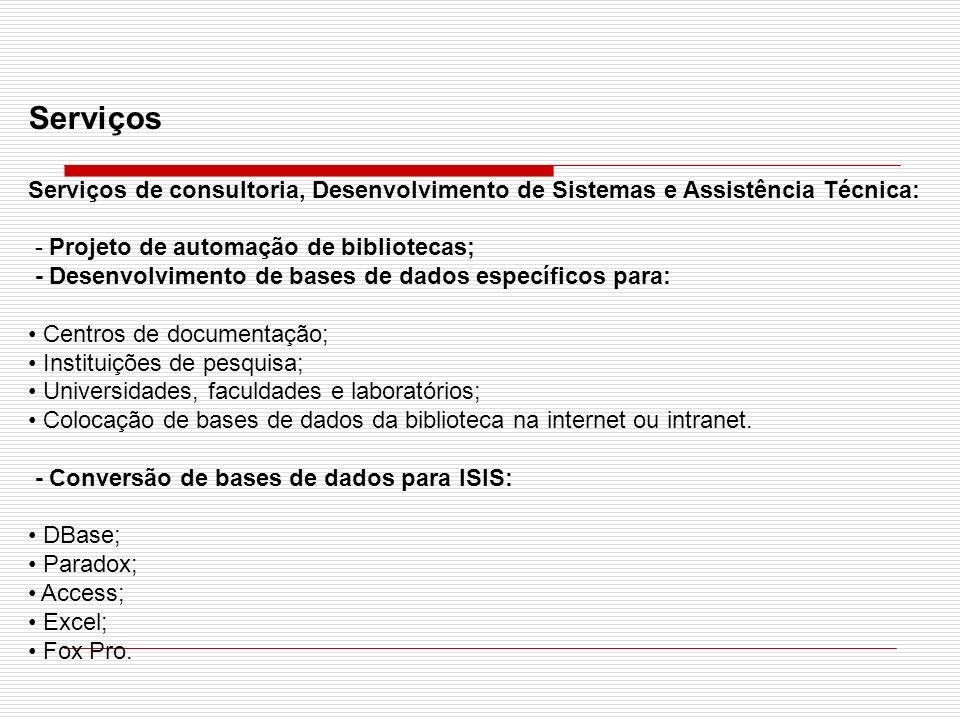 ServiçosServiços de consultoria, Desenvolvimento de Sistemas e Assistência Técnica: - Projeto de automação de bibliotecas;