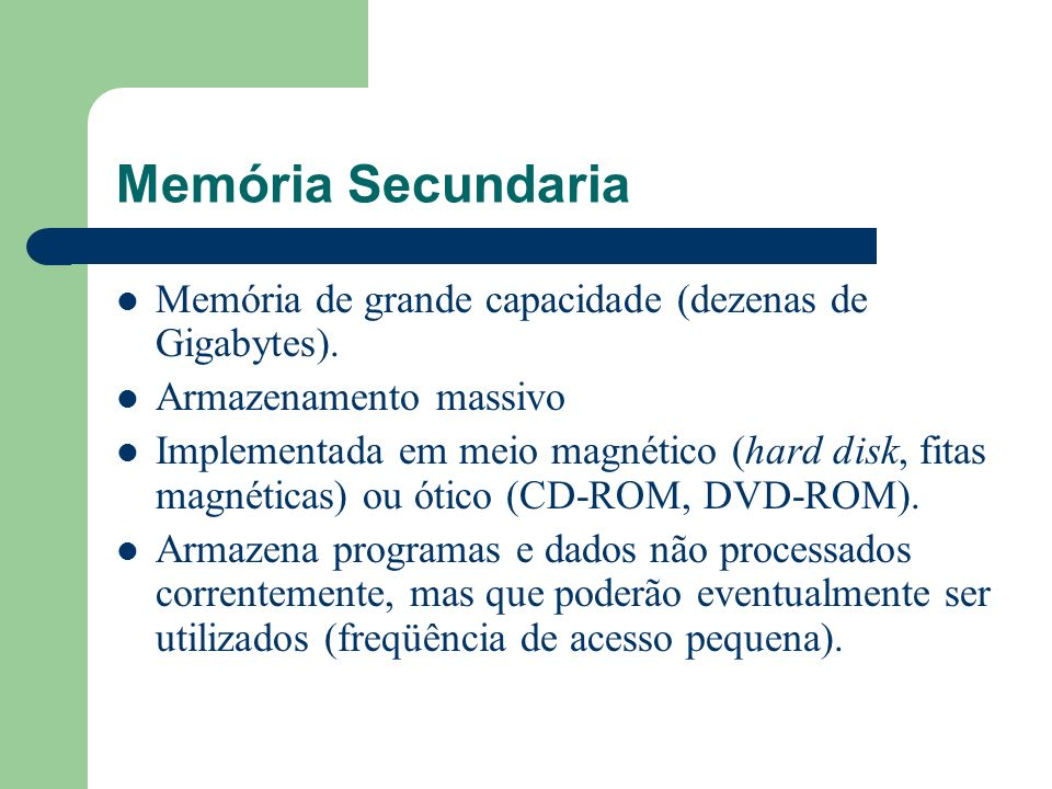 Memória SecundariaMemória de grande capacidade (dezenas de Gigabytes). Armazenamento massivo.