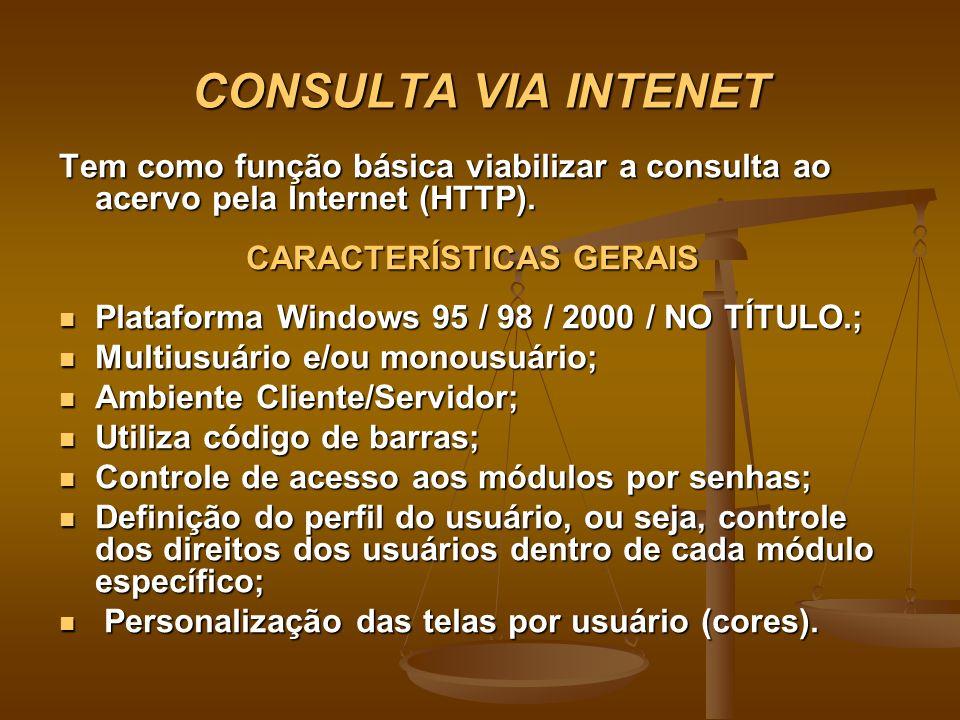 CONSULTA VIA INTENET Tem como função básica viabilizar a consulta ao acervo pela Internet (HTTP). CARACTERÍSTICAS GERAIS.