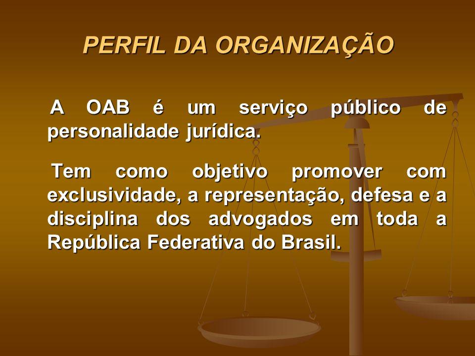 PERFIL DA ORGANIZAÇÃO A OAB é um serviço público de personalidade jurídica.