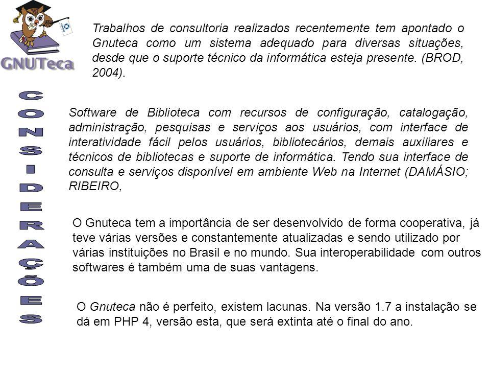 Trabalhos de consultoria realizados recentemente tem apontado o Gnuteca como um sistema adequado para diversas situações, desde que o suporte técnico da informática esteja presente. (BROD, 2004).