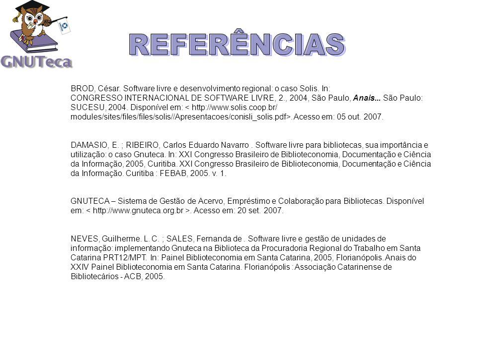 REFERÊNCIAS BROD, César. Software livre e desenvolvimento regional: o caso Solis. In: