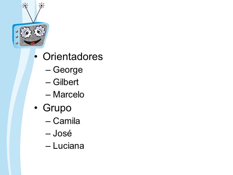 Orientadores George Gilbert Marcelo Grupo Camila José Luciana