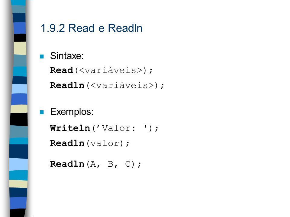 1.9.2 Read e Readln Sintaxe: Read(<variáveis>);