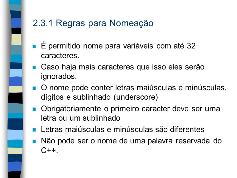 2.3.1 Regras para NomeaçãoÉ permitido nome para variáveis com até 32 caracteres. Caso haja mais caracteres que isso eles serão ignorados.