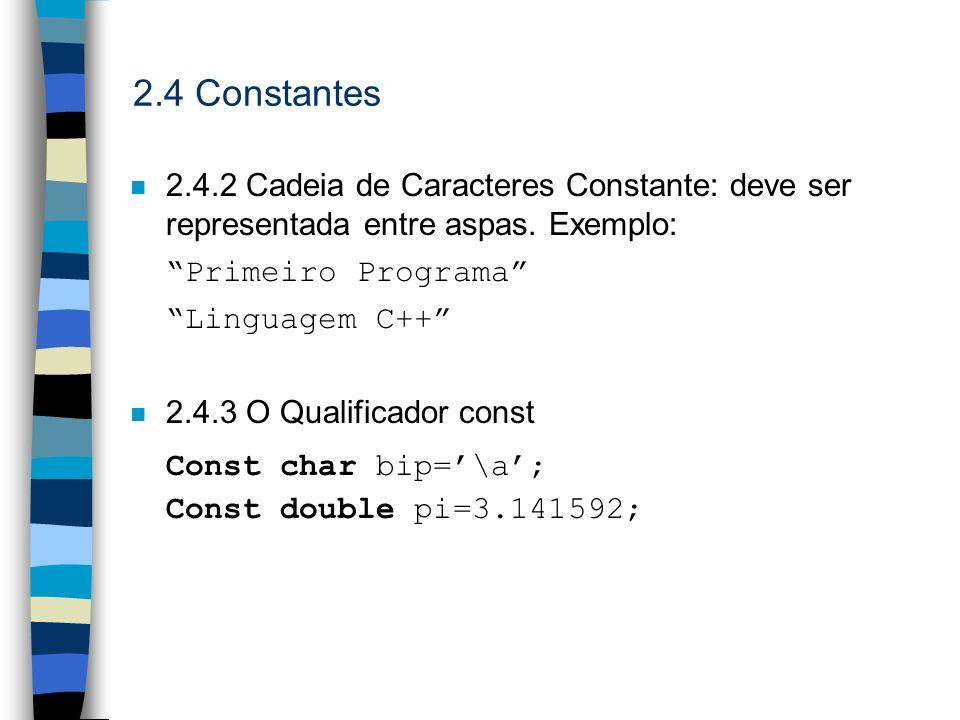 2.4 Constantes2.4.2 Cadeia de Caracteres Constante: deve ser representada entre aspas. Exemplo: Primeiro Programa