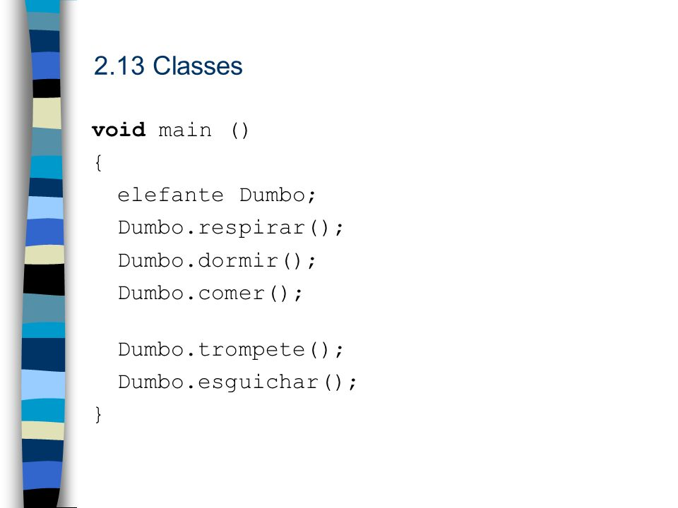 2.13 Classes void main () { elefante Dumbo; Dumbo.respirar();