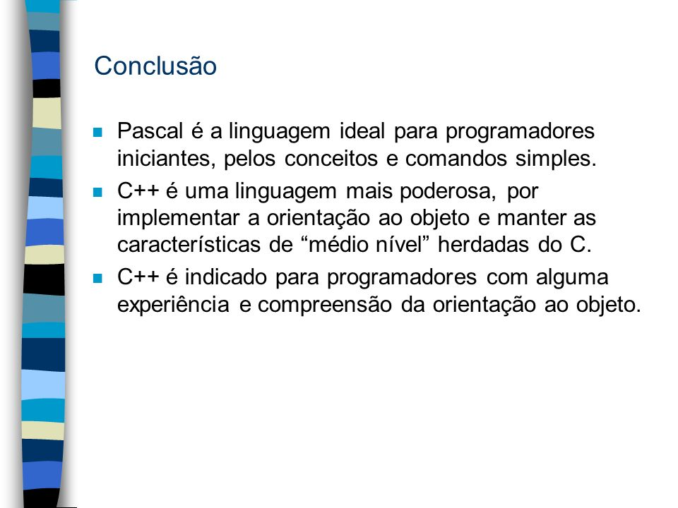 ConclusãoPascal é a linguagem ideal para programadores iniciantes, pelos conceitos e comandos simples.