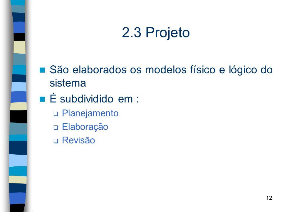 2.3 Projeto São elaborados os modelos físico e lógico do sistema