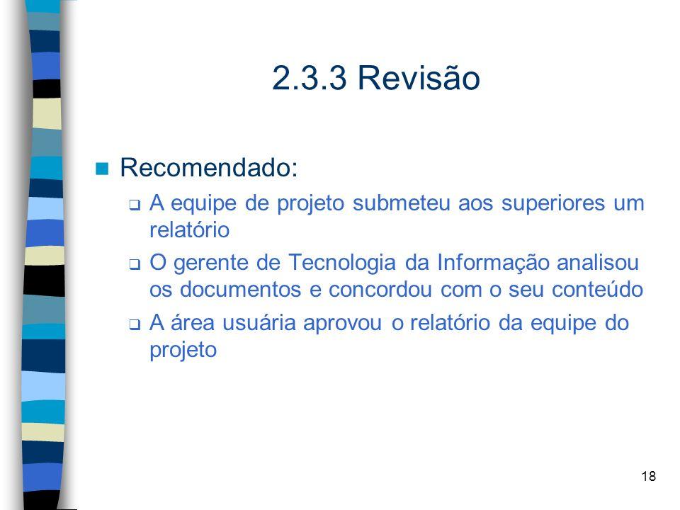 2.3.3 Revisão Recomendado: A equipe de projeto submeteu aos superiores um relatório.