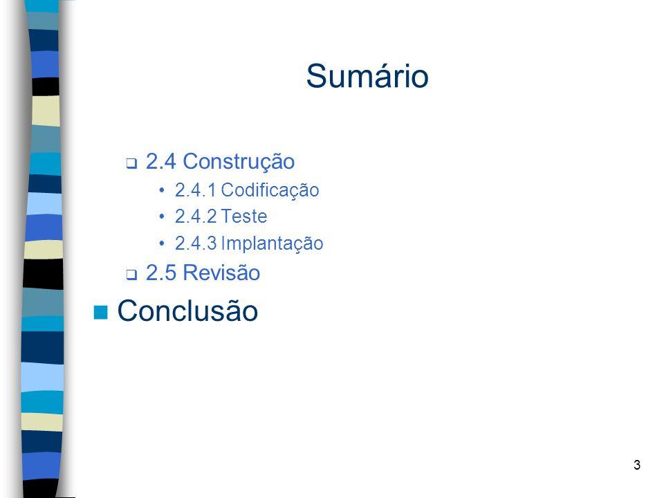 Sumário Conclusão 2.4 Construção 2.5 Revisão 2.4.1 Codificação