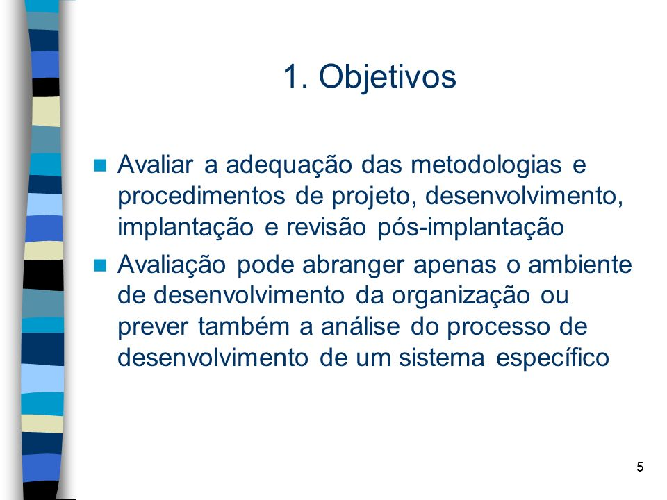 1. Objetivos Avaliar a adequação das metodologias e procedimentos de projeto, desenvolvimento, implantação e revisão pós-implantação.