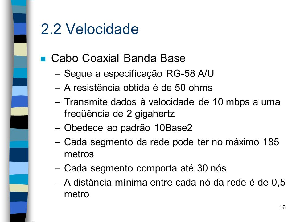 2.2 Velocidade Cabo Coaxial Banda Base Segue a especificação RG-58 A/U