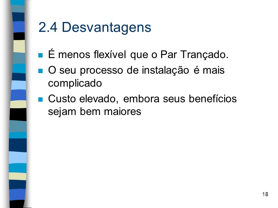 2.4 Desvantagens É menos flexível que o Par Trançado.