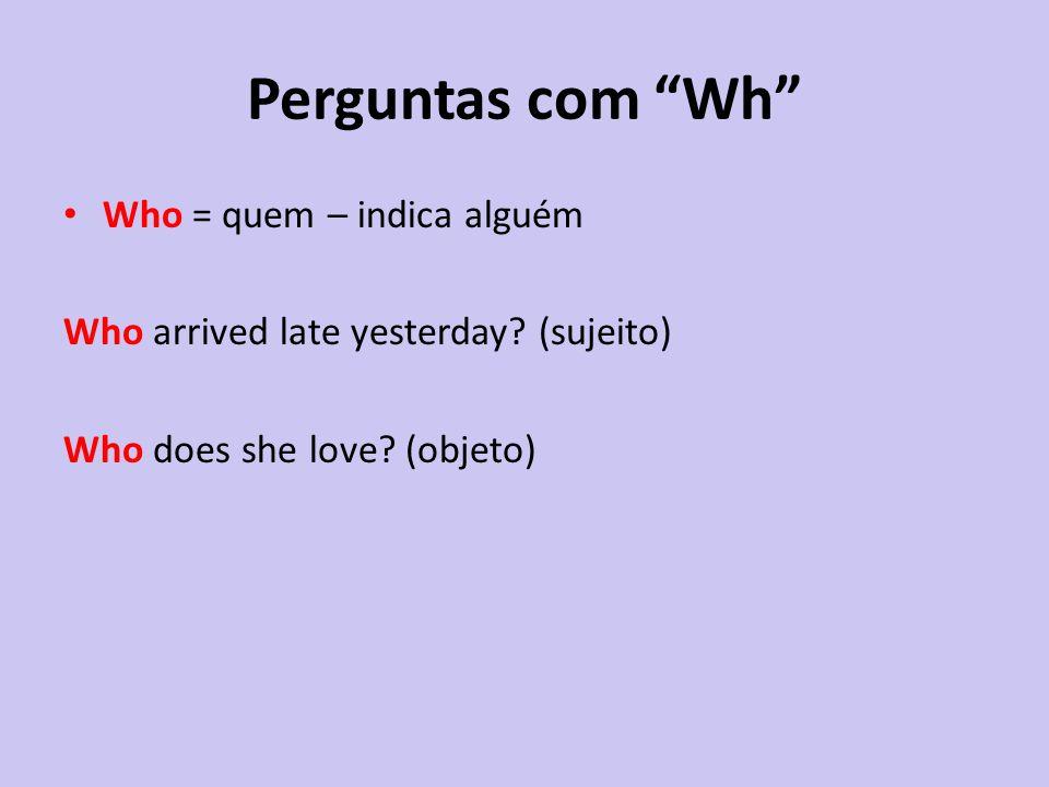 Perguntas com Wh Who = quem – indica alguém
