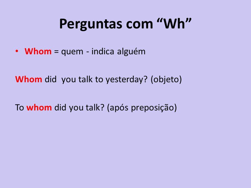 Perguntas com Wh Whom = quem - indica alguém