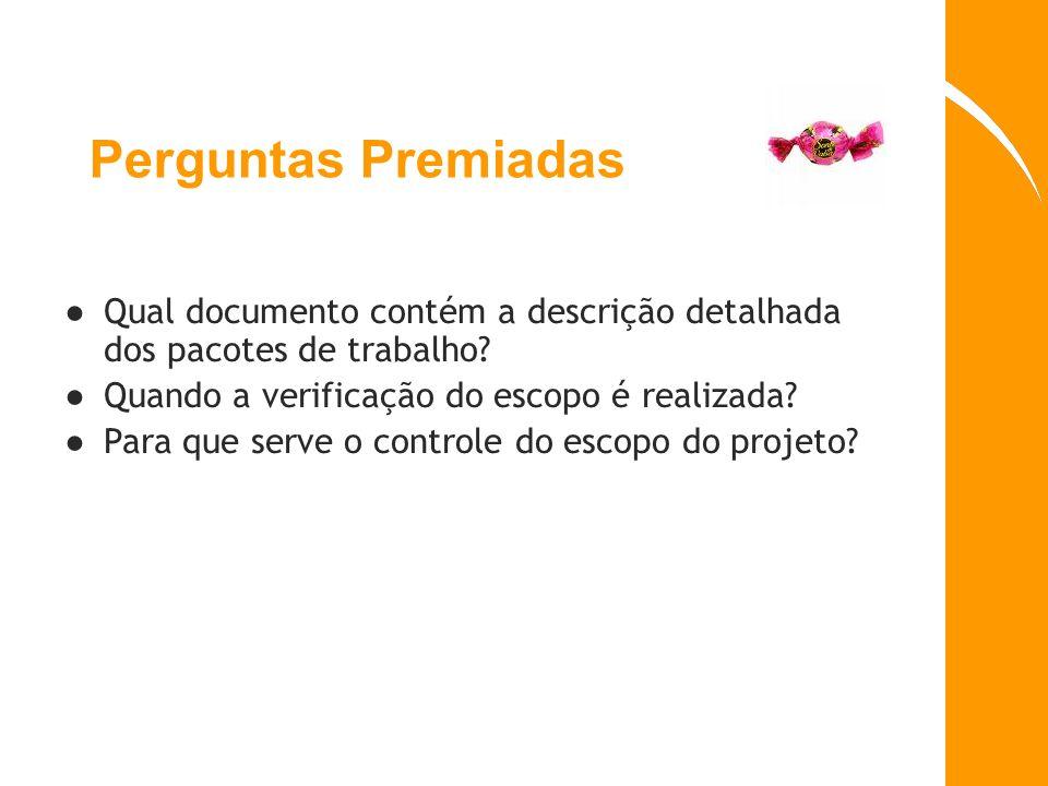 Perguntas Premiadas Qual documento contém a descrição detalhada dos pacotes de trabalho Quando a verificação do escopo é realizada