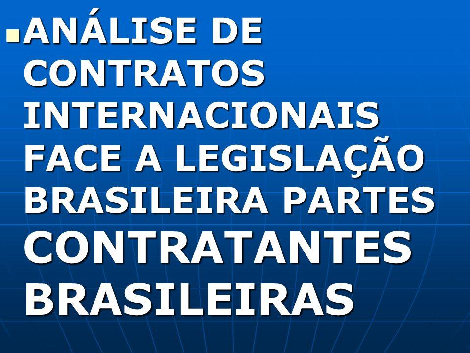 ANÁLISE DE CONTRATOS INTERNACIONAIS FACE A LEGISLAÇÃO BRASILEIRA PARTES CONTRATANTES BRASILEIRAS