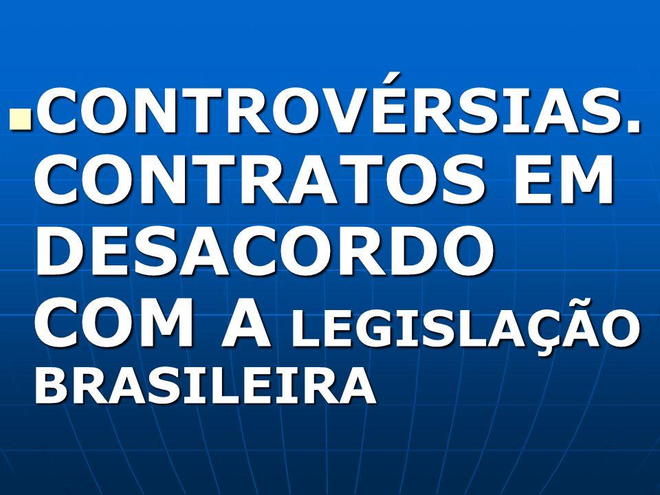 CONTROVÉRSIAS. CONTRATOS EM DESACORDO COM A LEGISLAÇÃO BRASILEIRA