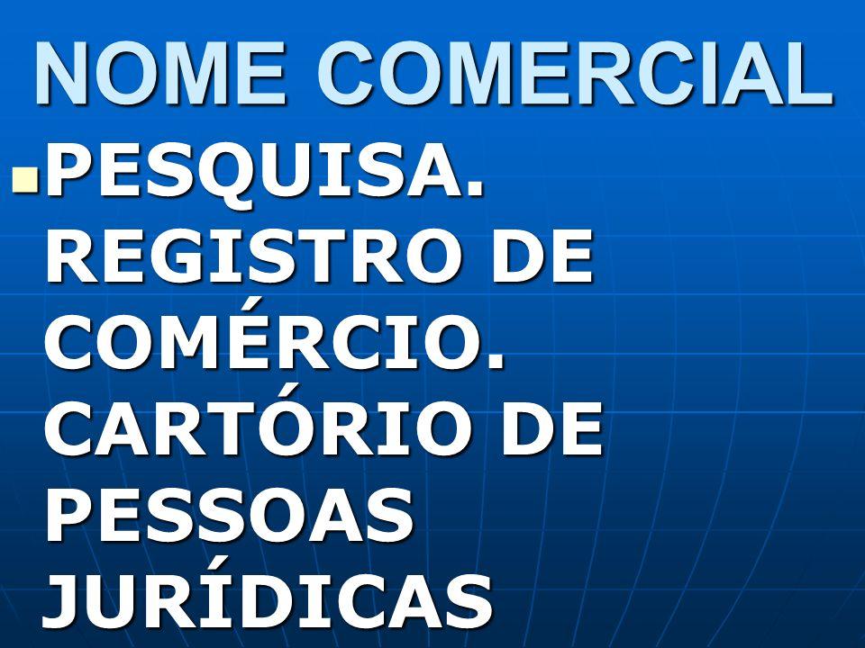 NOME COMERCIAL PESQUISA. REGISTRO DE COMÉRCIO. CARTÓRIO DE PESSOAS JURÍDICAS