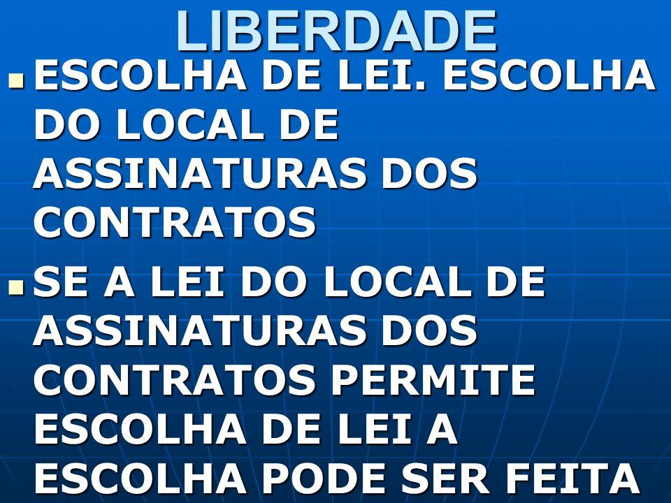 LIBERDADE ESCOLHA DE LEI. ESCOLHA DO LOCAL DE ASSINATURAS DOS CONTRATOS.