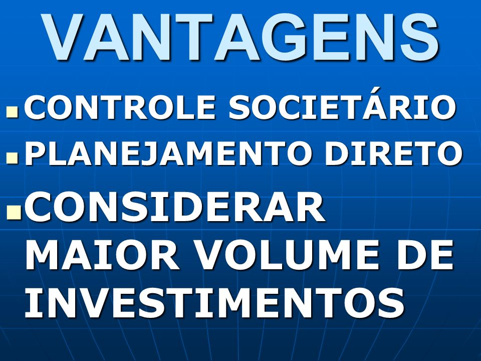 VANTAGENS CONSIDERAR MAIOR VOLUME DE INVESTIMENTOS CONTROLE SOCIETÁRIO