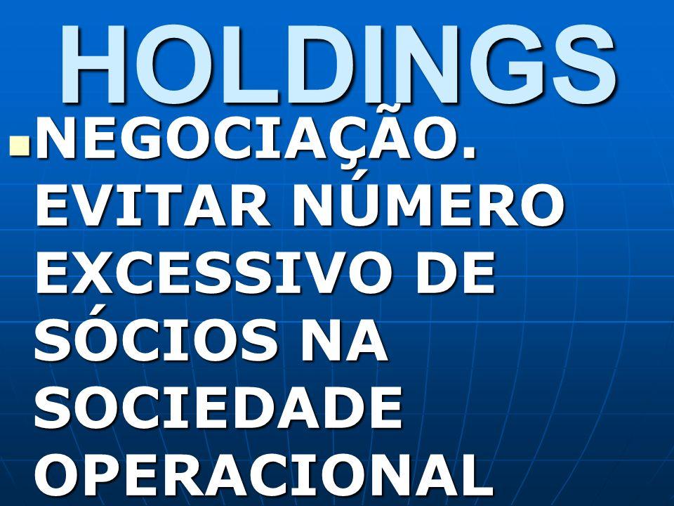 HOLDINGS NEGOCIAÇÃO. EVITAR NÚMERO EXCESSIVO DE SÓCIOS NA SOCIEDADE OPERACIONAL