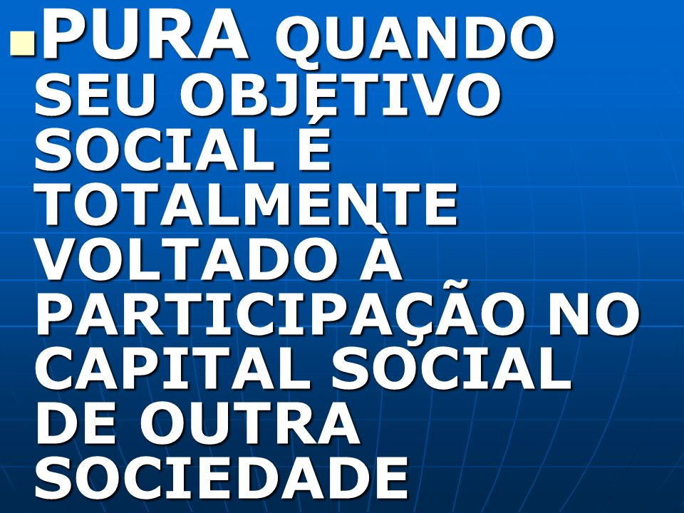 PURA QUANDO SEU OBJETIVO SOCIAL É TOTALMENTE VOLTADO À PARTICIPAÇÃO NO CAPITAL SOCIAL DE OUTRA SOCIEDADE